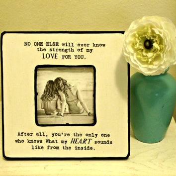 "Quote ""No one else will ever know the strength of my love for you"" Picture Frame"