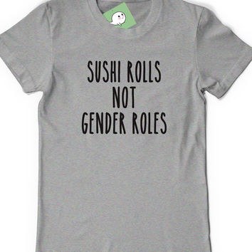 Cute Gender Roles Tshirt T-Shirt T Shirt Tees Mens Ladies Womens Gift Present Wife Feminism Feminist Sushi Rolls Role Womens Rights Equality
