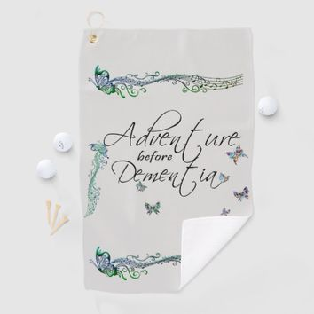 Adventure before Dementia Golf Towel