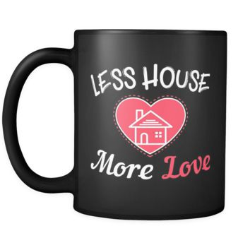 Less House More Love Mug - Tiny House Mug in Black