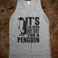 Its Too Damn Hot Out For a Penguin