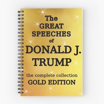 'Great Speeches of Donald Trump Gold Edition BLANK BOOK' Spiral Notebook by LoveAndDefiance