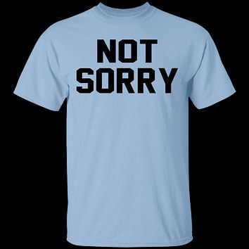 Not Sorry T-Shirt
