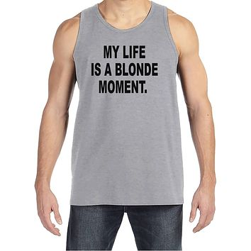Men's Funny Shirt - Life Is a Blonde Moment - Funny Mens Shirts - Funny Shirt - Grey Tank Top - Gift for Him - Funny Gift Idea for Boyfriend