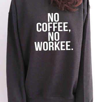 No coffee no workee sweatshirt dark heather crewneck for womens girls jumper funny relax lazy comfy sweater