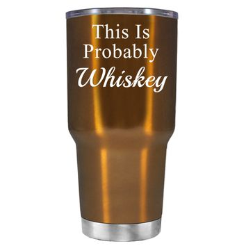 This is Probably Whiskey on Translucent Copper 30 oz Tumbler Cup