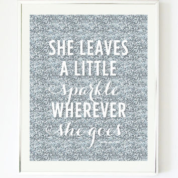 She Leaves A Little Sparkle Wherever She Goes Print - Art Print - Silver Glitter - Sparkle - Inspirational Wall Art