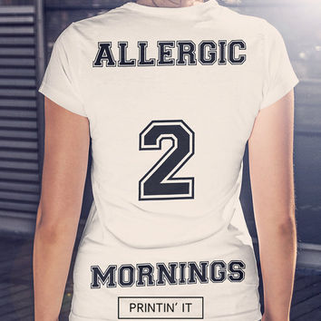 Allergic to mornings women's t-shirt with print on back - black or white available - tee - teen shirt  - not a morning person - tumblr shirt