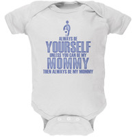Mother's Day Always Be Yourself My Mommy Son White Soft Baby One Piece