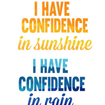 i have confidence in sunshine, i have confidence in rain.. sound of music..digital download
