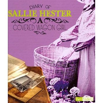 Diary of Sallie Hester: A Covered Wagon Girl (Fact Finders)