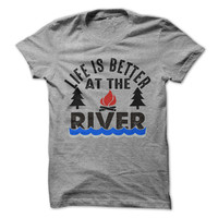 Life Is Better At The River Tshirt Outdoors Tee Fun Camping Shirt Fishing Camp Tees Rafting