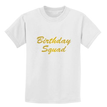 Birthday Squad Text Childrens T-Shirt by TooLoud