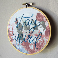 Stay Weird quote hand embroidery, cursive hand lettering, floral vintage fabric, 5 inch hoop
