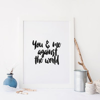 PRINTABLE Art, You And Me Against The World,You And Me Print,Lovely Words,Best Words,Gift Idea For Him,Gift For Her,Valentines Day,Inspire