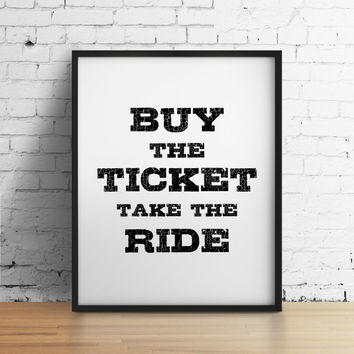 Buy the ticket, take the ride, 8x10 digital print, black and white quote, instant printable poster, typography download wall art, home decor