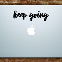 Keep Going Laptop Apple Macbook Quote Wall Decal Sticker Art Vinyl Inspirational Quote Motivational