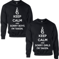 KEEP CALM AND SORRY GUYS I'M TAKEN KEEP CALM AND SORRY GIRLS I'M TAKEN COUPLE SWEATSHIRT