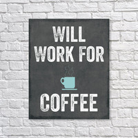 Office Decor 'Will Work For Coffee' Java Coffee Lover - Coffee Addict Grunge 5x7, 8X10, 11x14 Wall Decor, Home Decor