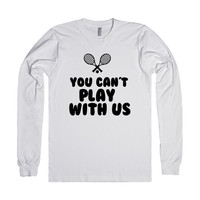 YOU CAN'T PLAY WITH US FUNNY TENNIS SHIRT