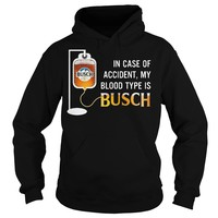 In case of accident my blood type is Busch shirt Hoodie