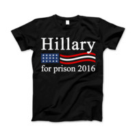 Hillary Clinton For Prison 2016 Funny Political T-Shirt