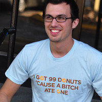 I Got 99 Donuts Cause A Bitch Ate One T-Shirt | SnorgTees