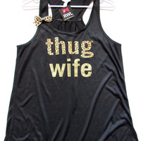 SALE -  THUG WIFE TANK - Ruffles with Love - Womens Fitness - Workout Clothing - Workout Shirts with Sayings