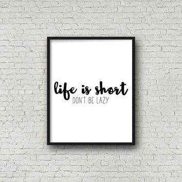 Life is Short, Don't Be Lazy Printable Quote, Wall Art, Motivational Poster, Inspirational Home Decor, Fitness Print, Running Quote, Prints