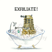 Dalek Bath-time 11x14, EXFOLIATE, Dr. Who fan art, print of original illustration