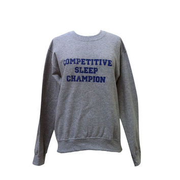 Competitive Sleep Champion Sweater - Grey Crewneck Sweatshirt - Unisex Sizes S, M, L, XL
