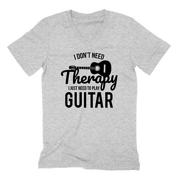 I don't need therapy I just need to play guitar music gift ideas   V Neck T Shirt
