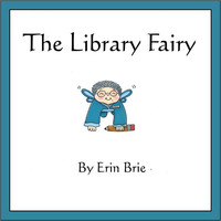 The Library Fairy, a children's book written and illustrated by Erin Brie