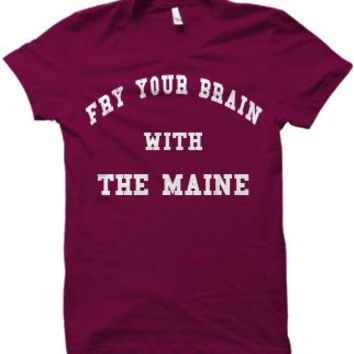 Fry Your Brain With The Maine tee