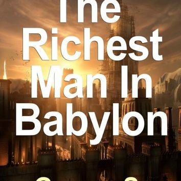 The Richest Man in Babylon: Now Revised and Updated for the 21st Century (Paperback) - Common Paperback – April 13, 2010