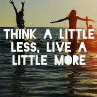 think a little less, live a little more - image #1981423 by saaabrina on Favim.com