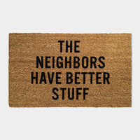 """The Neighbors Have Better Stuff "" Doormat"