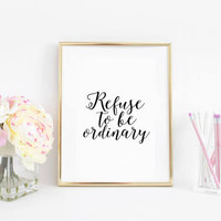 "Typography Quote,""Refuse To Be Ordinary"" Modern Handwriting,Printable Quotes,Typographic Quote,Wall Art,Inspirational Poster,Black And White"