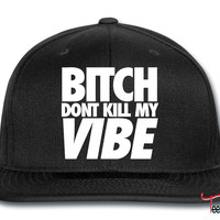 Bitch Dont Kill My Vibe Snapback