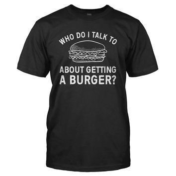 Who Do I Talk To About Getting A Burger?