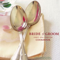 The Bride & Groom First and Forever Cookbook: First and Forever