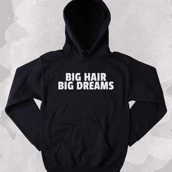 Big Hair Big Dreams Sweatshirt Texas Girly Clothing Tumblr Hoodie