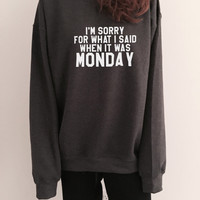 I'm sorry for what i said when it was monday sweatshirt funny slogan saying for womens girls grunge crewneck fresh dope swag tumblr blogger