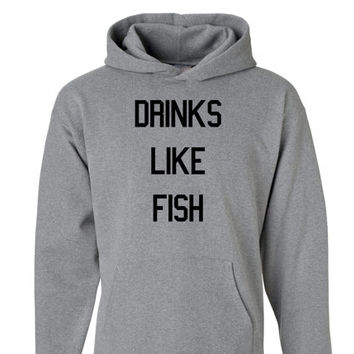Drinks Like Fish Unisex Hoodie | Drinking Binge T-shirt | Party Funny Tshirt | Drinking Shirt | College Shirt | Smoke Alcohol Beer Pong