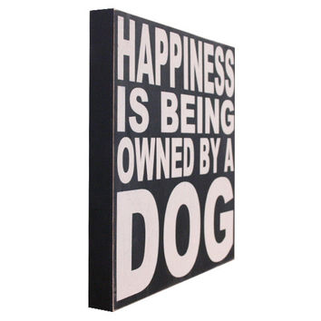 Happiness Is Being Owned By A Dog Box Sign by saltboxsigns on Etsy