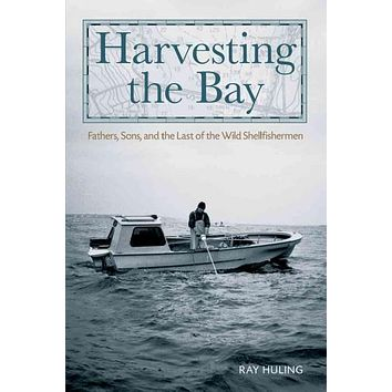 Harvesting the Bay: Fathers, Sons, and the Last of the Wild Shellfishermen