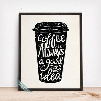 Coffee Is Always A Good Idea Print, Typographic Print, Coffee Art, Wall Print, Kitchen Decor, Coffee Decor, Fathers Day Gift