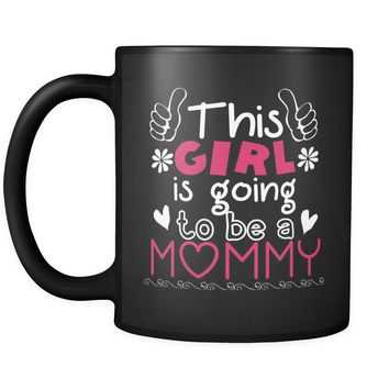 Pregnancy Mug This Girl Is Going To Be A Mommy 11oz Black Coffee Mugs