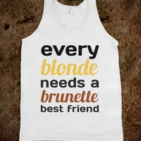 EVERY BLONDE NEEDS A BRUNETTE BEST FRIEND
