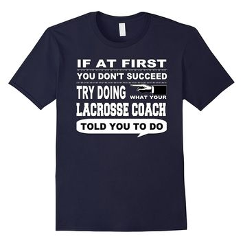 If at First You Don't Succeed Lacrosse Coach T-Shirt